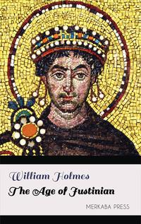The Age of Justinian【電子書籍】[ William Holmes ]