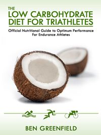 The Low Carbohydrate Diet Guide For TriathletesOfficial Nutritional Guide to Optimum Performance for Endurance Athletes【電子書籍】[ Ben Greenfield ]