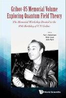 Gribov-85 Memorial Volume: Exploring Quantum Field Theory