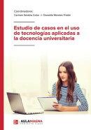 Estudio de casos en el uso de tecnologías aplicadas a la docencia universitaria