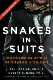 Snakes in Suits, Revised Edition Understanding and Surviving the Psychopaths in Your Office【電子書籍】[ Dr. Paul Babiak ]