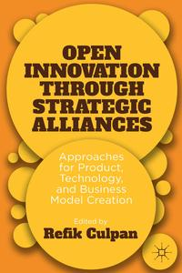 OpenInnovationthroughStrategicAlliancesApproachesforProduct,Technology,andBusinessModelCreation