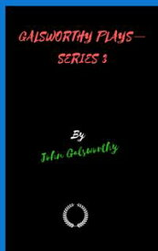 GALSWORTHY PLAYSーSERIES 3【電子書籍】[ John Galsworthy ]