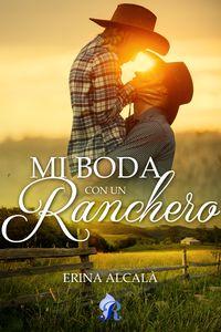 Mi boda con un ranchero【電子書籍】[ Erina Alcal? ]