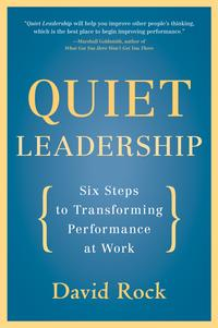 Quiet LeadershipSix Steps to Transforming Performance at Work【電子書籍】[ David Rock ]