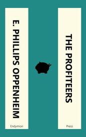 The Profiteers【電子書籍】[ E. Phillips Oppenheim ]