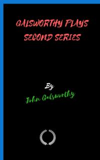 GALSWORTHY PLAYS SECOND SERIES【電子書籍】[ John Galsworthy ]