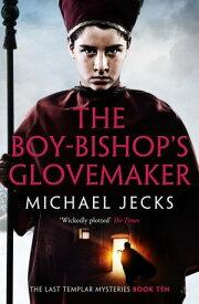 The Boy-Bishop's Glovemaker【電子書籍】[ Michael Jecks ]