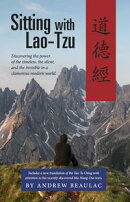 Sitting with Lao-Tzu: Discovering the Power of the Timeless, the Silent, and the Invisible in a Clamorous Mo…