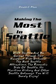 Making The Most In SeattleVisit Seattle And Be Guided Through This Handbook Plus Discover The Best Seattle Attractions, The Romantic Side Of Seattle, Its Maritime History And Other Seattle Getaways You Will Surely Enjoy!【電子書籍】