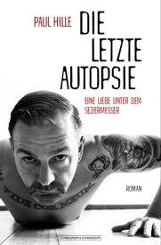 Die letzte AutopsieEine Liebe unter dem Seziermesser【電子書籍】[ Paul Hille ]