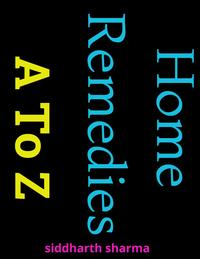 Home Remedies A to Z【電子書籍】[ Siddharth Sharma ]