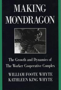 Making Mondrag?nThe Growth and Dynamics of the Worker Cooperative Complex (Cornell International Industrial and Labor Relations Reports)【電子書籍】[ William Foote Whyte ]
