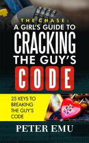 A Girl's Guide To Cracking The Guy's Code: 25 Keys To Breaking The Guy's Code