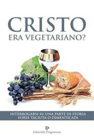Cristo Era Vegetariano?【電子書籍】[ Valentino Bellucci ]