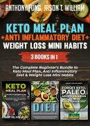 Keto Meal Plan + Anti Inflammatory Diet + Weight Loss Mini Habits: 3 Books in 1
