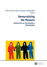 Democratising the MuseumReflections on Participatory Technologies【電子書籍】