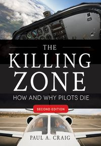 The Killing Zone, Second Edition : How & Why Pilots Die, Second EditionHow & Why Pilots Die, Second Edition【電子書籍】[ Paul Craig ]