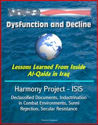 DysfunctionandDecline:LessonsLearnedFromInsideAl-QaidainIraq:HarmonyProject-ISIS,DeclassifiedDocuments,IndoctrinationinCombatEnvironments,SunniRejection,SecularResistance