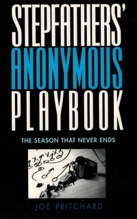 Stepfathers' Anonymous PlaybookThe Season that Never Ends【電子書籍】[ Joe Michael Pritchard ]