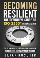 Becoming Resilient ? The Definitive Guide to ISO 22301 Implementation