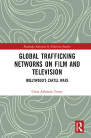 Global Trafficking Networks on Film and TelevisionHollywood's Cartel Wars【電子書籍】[ C?sar Albarr?n-Torres ]