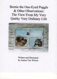Bernie the One-Eyed Puggle & Other Observations: The View From My Very Quirky, Very Ordinary Life【電子書籍】[ Jeanne Van Wieren ]
