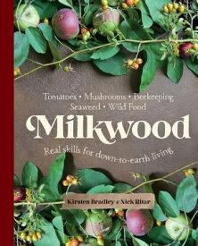 MilkwoodReal skills for down-to-earth living【電子書籍】[ Kirsten Bradley ]