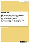 Die Bedeutung der Personalführung im Konkurrenzkampf um qualifiziertes Fachpersonal am Beispiel des IT-Arbe…