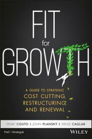 Fit for GrowthA Guide to Strategic Cost Cutting, Restructuring, and Renewal【電子書籍】[ Vinay Couto ]