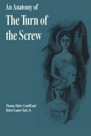 An Anatomy of The Turn of the Screw【電子書籍】[ Robert Lanier, Jr. Clark ]