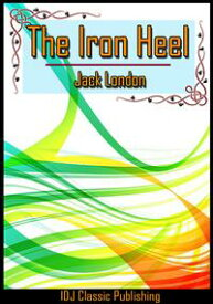 The Iron Heel [New Illustration]+[Free Audio Book Link]+[Active TOC]【電子書籍】[ Jack London ]