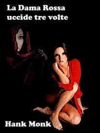 La Dama Rossa uccide tre volte【電子書籍】[ Hank Monk ]