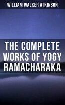 YOGY RAMACHARAKA - Complete Works: Bhagavad Gita, Mystic Christianity, Yogi Philosophy and Oriental Occultis…