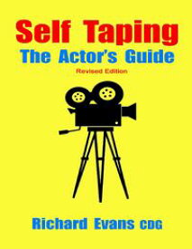 Self Taping: The Actor's Guide - Revised Edition【電子書籍】[ Richard Evans CDG ]