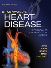 Braunwald's Heart Disease E-BookA Textbook of Cardiovascular Medicine【電子書籍】[ Douglas P. Zipes, MD ]