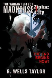 The Variant Effect: Madhouse 1 - Ziploc City【電子書籍】[ G. Wells Taylor ]