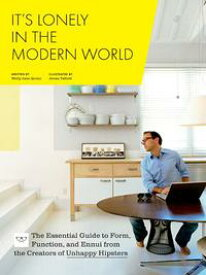 It's Lonely in the Modern WorldThe Essential Guide to Form, Function, and Ennui from the Creators of Unhappy Hipsters【電子書籍】[ Molly Jane Quinn ]
