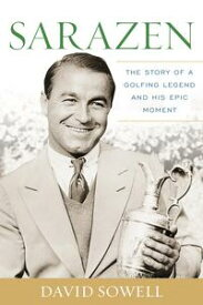 SarazenThe Story of a Golfing Legend and His Epic Moment【電子書籍】[ David Sowell ]