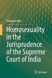 Homosexuality in the Jurisprudence of the Supreme Court of India【電子書籍】[ Yeshwant Naik ]
