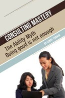 Consulting Mastery: The Ability Myth: Being Good is not Enough