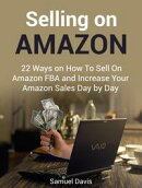 Selling on Amazon: 22 Ways on How To Sell On Amazon FBA and Increase Your Amazon Sales Day by Day