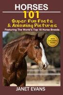 Horses: 101 Super Fun Facts and Amazing Pictures (Featuring The World's Top 18 Horse Breeds With Coloring Pa…