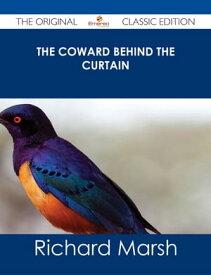 The Coward Behind the Curtain - The Original Classic Edition【電子書籍】[ Richard Marsh ]