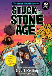 The Story Pirates Present: Stuck in the Stone Age【電子書籍】[ Geoff Rodkey ]