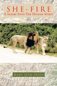 SHE-FIREA SAFARI INTO THE HUMAN SPIRIT【電子書籍】[ MARY JEAN IRION ]