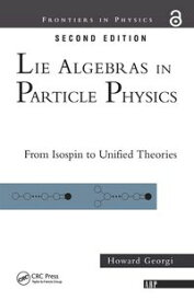 Lie Algebras In Particle Physicsfrom Isospin To Unified Theories【電子書籍】[ Howard Georgi ]