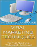 Viral Marketing Techniques: The Truth About Viral Marketing On the Internet