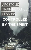 Apostolic Training School Lessons: Controlled by the Spirit
