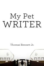 My Pet Writer【電子書籍】[ Thomas Bennett Jr ]